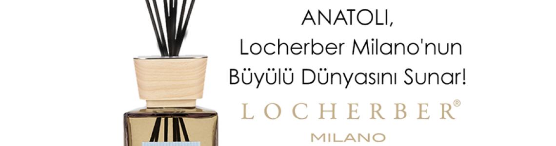 ANATOLI, Locherber Milano'nun Büyülü Dünyasını Sunar!